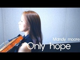 Mandy moore - Only hope violin cover