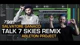 Salvatore Ganacci - Talk (7 SKIES Remix) Ableton Live Project