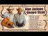 Alan Jackson,George Strait Greatest Hits Full AlbumBest CountrySongs Of Alan Jackson,George Strait