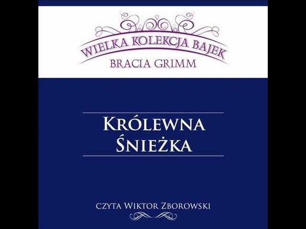 Wielka Kolekcja Bajek * Bracia Grimm * Królewna Śnieżka * czyta Wiktor Zborowski