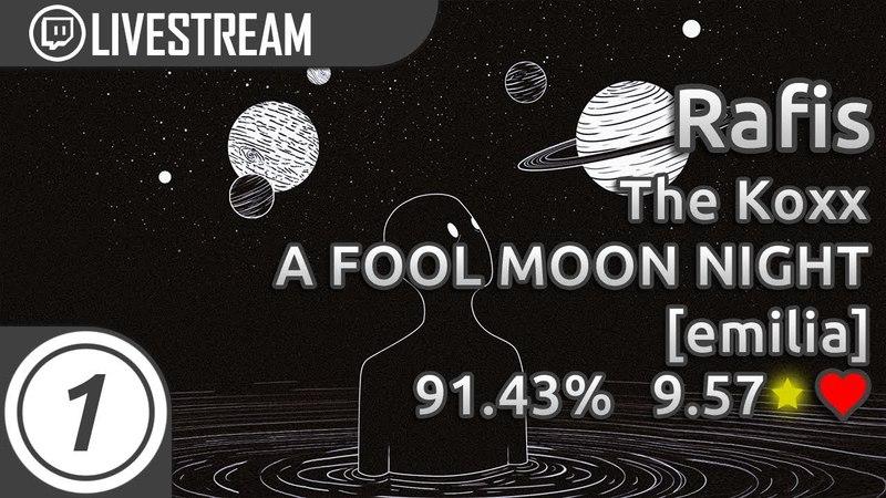 Rafis | The Koxx - A FOOL MOON NIGHT [emillia] 91.43% PASS 9.57* First tablet pass | Livestream!