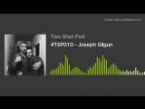 Two Shot Podcast - Joseph Gilgun (rus sub)