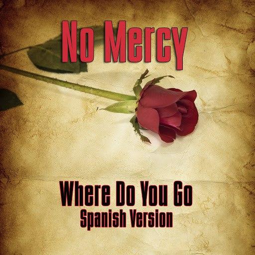 No Mercy альбом Where Do You Go? (Spanish Version)