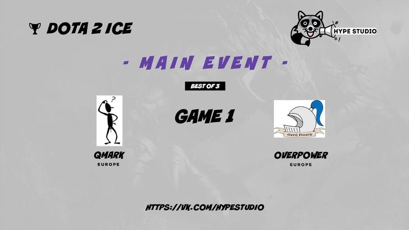 QMark vs. Overpower bo3 @ Dota 2 Ice Game 1