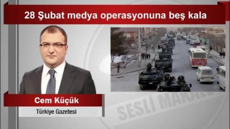 Cem Küçük 28 Şubat medya operasyonuna beş kala
