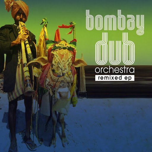 Bombay Dub Orchestra альбом Bombay Dub Orchestra Remixed EP