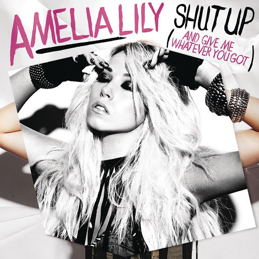 Amelia Lily альбом Shut Up (And Give Me Whatever You Got)