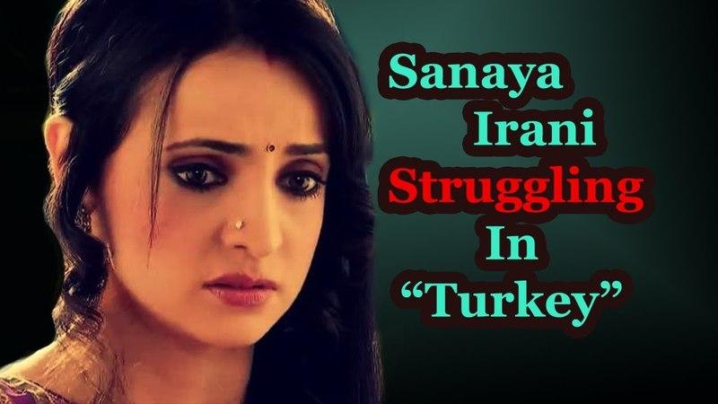 IPKKND Fame Actress Sanaya Irani ! Struggling In Turkey | Latest Updates