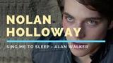 Nolan Holloway Sing Me To Sleep - Alan Walker