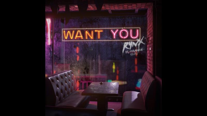 Rynx - Want You (ft. Miranda Glory)
