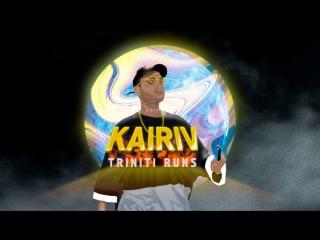 KAIRIV - Triniti Runs