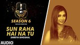 Sun Raha Hai Na Tu Unplugged Full Audio MTV Unplugged Season 6 Shreya Ghoshal