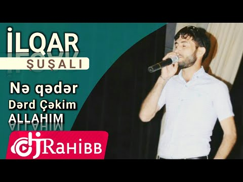 İlqar Şuşalı - Men ne qeder Derd çekim Allahim exclusive 2018