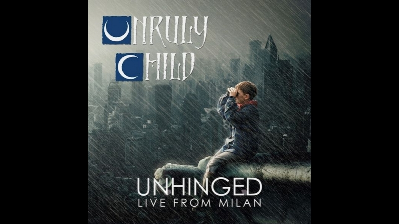 Unruly Child : Unhinged. Live From Milan 2017@