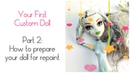 Your First Custom Doll - Part 2: How to prepare your doll for repaint / Remove doll make up and hair