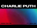 Charlie Puth - Done For Me (feat. Kehlani) Official Audio
