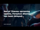 Sea of Thieves- Forsaken Shores Delayed - IGN News