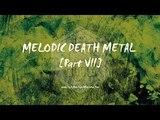 Melodic Death Metal Part VII
