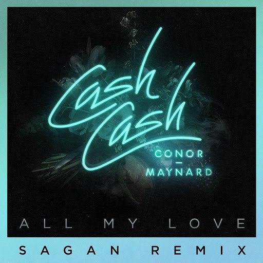 Cash Cash альбом All My Love (feat. Conor Maynard) [Sagan Remix]