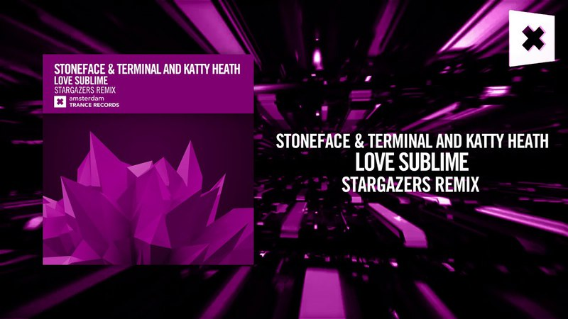 Stoneface Terminal and Katty Heath - Love Sublime (Stargazers Remix) (Amsterdam Trance)