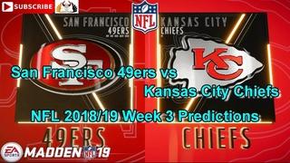San Francisco 49ers vs Kansas City Chiefs | NFL 2018-19 Week 3 | Predictions Madden NFL 19