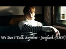 We Don't Talk Anymore Jungkook FMV