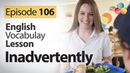 Inadvertently - English Vocabulary Lesson 104 - Free ESL Lessons