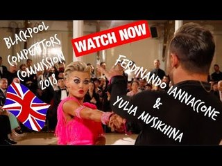 FERDINANDO IANNACCONE & YULIA MUSIKHINA BLACKPOOL 2018 COMPETITORS COMMISSION