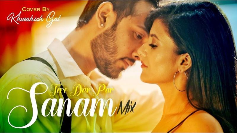 Tere Dar Par Sanam Female Version Cover By Khwahish Gal Mujhe Neend Na Aaye Love song 2018