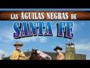 Die schwarzen Adler von Santa Fe (Las Aguilas negras de Santa Fe) (1965) (Español)
