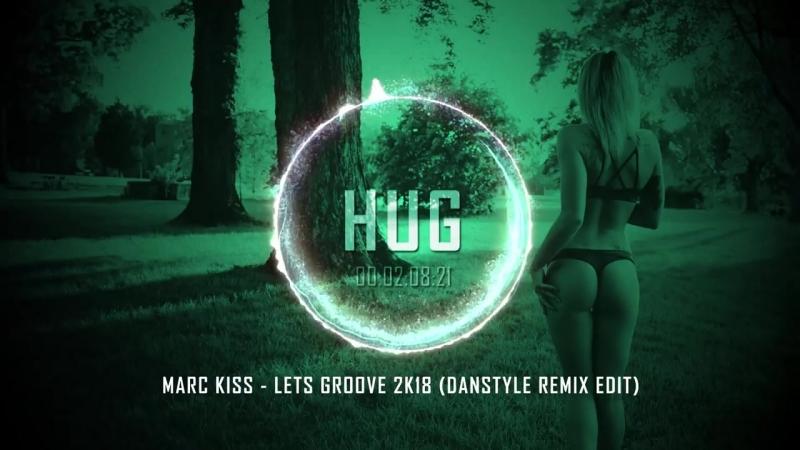 Marc Kiss - Lets Groove 2k18 (Danstyle Remix Edit)