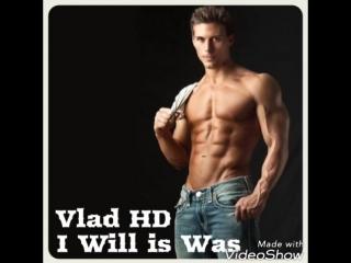 Vlad HD - I Will is Was
