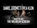 Erica Klein x Daniel Jerome - The Wilhelm Scream by James Blake