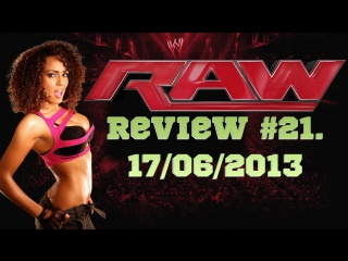 RAW Review #21. 17/06/2013