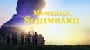 """Secvențe filme Evanghelie Momentul Schimbării"""""""