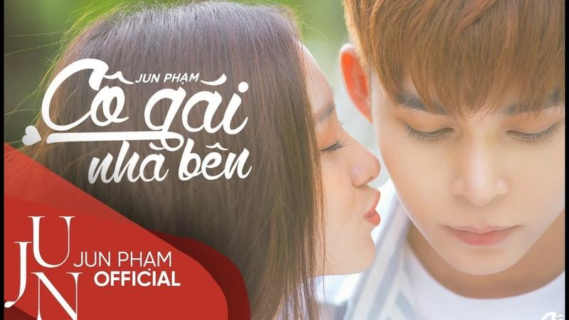 Cô Gái Nhà Bên Official Music Video 4K Jun Phạm
