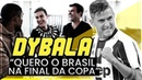 """DYBALA: """"QUERO O BRASIL NA FINAL DA COPA"""""""