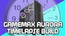 GameMax Aurora Timelapse System Build