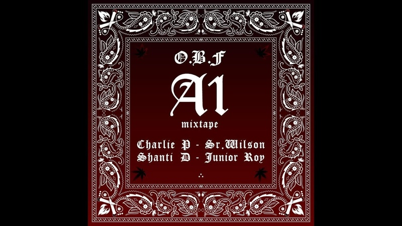 O.B.F A1 MIXTAPE with CHARLIE P SHANTI D SR.WILSON JUNIOR ROY