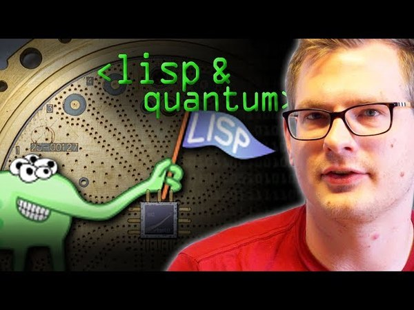 Lisp, The Quantum Programmers Choice - Computerphile