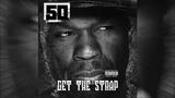 50 Cent - Get the Strap (Explicit)