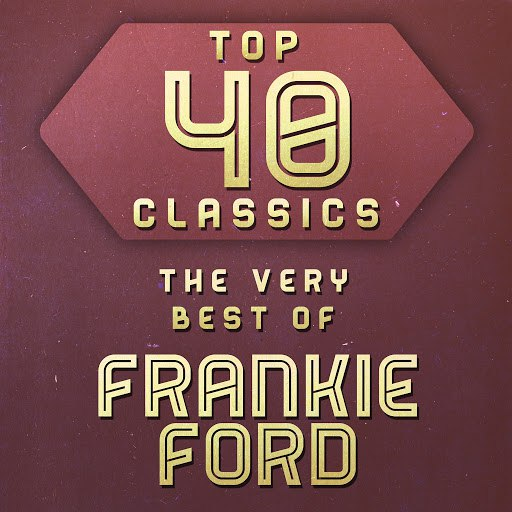 Frankie Ford альбом Top 40 Classics - The Very Best of Frankie Ford