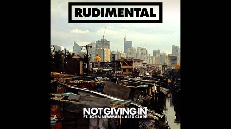 Not Giving In - Rudimental ft. John Newman Alex Clare
