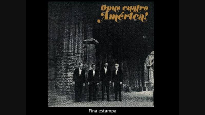 Opus Cuatro - Fina estampa.mp4