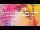 Kanye West & Kid Cudi (KIDS SEE GHOSTS) - Feel the Love Ft. Pusha-T (Official Lyrics)