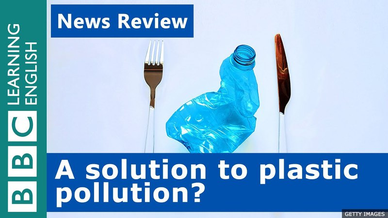 BBC News Review A solution to plastic pollution