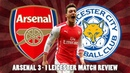 Arsenal 3-1 Leicester Match Review | Mesut Ozil Was Superb