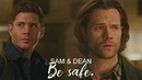 Sam dean || be safe.
