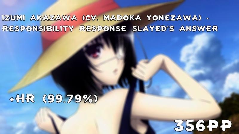 Izumi Akazawa (CV. Madoka Yonezawa) - Responsibility Response [Slayed's Answer] HR (99.79%) 356pp