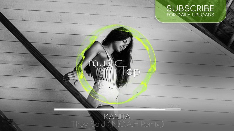 KANITA - They Said (N.O.A.H Remix)